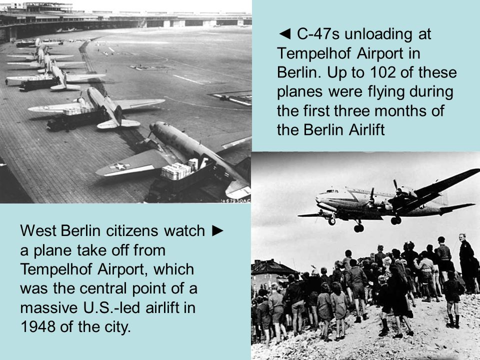 ◄ C-47s unloading at Tempelhof Airport in Berlin