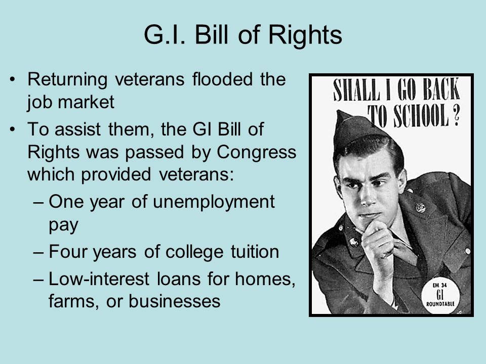G.I. Bill of Rights Returning veterans flooded the job market