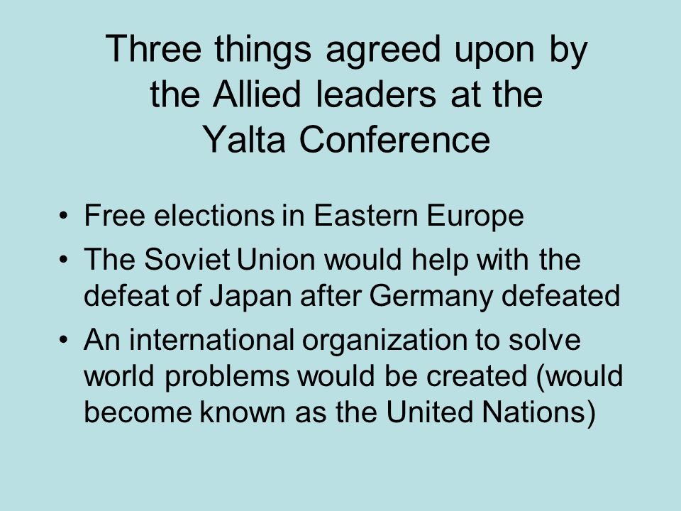 Three things agreed upon by the Allied leaders at the Yalta Conference