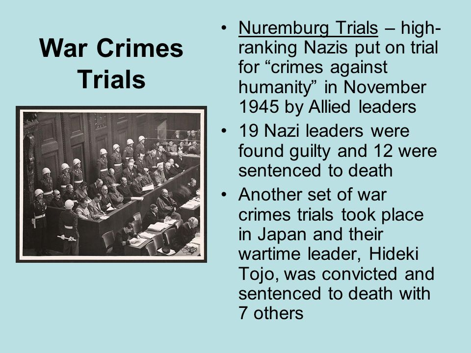 Nuremburg Trials – high-ranking Nazis put on trial for crimes against humanity in November 1945 by Allied leaders