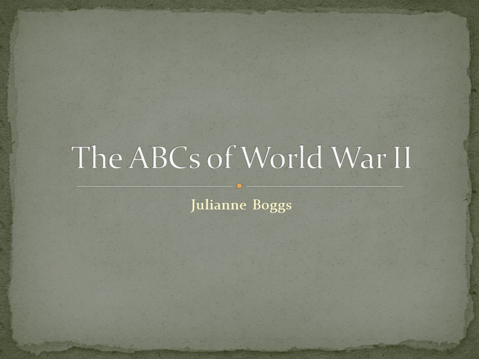 The ABCs of World War II Julianne Boggs