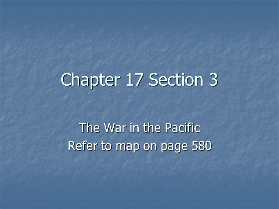 The War in the Pacific Refer to map on page 580