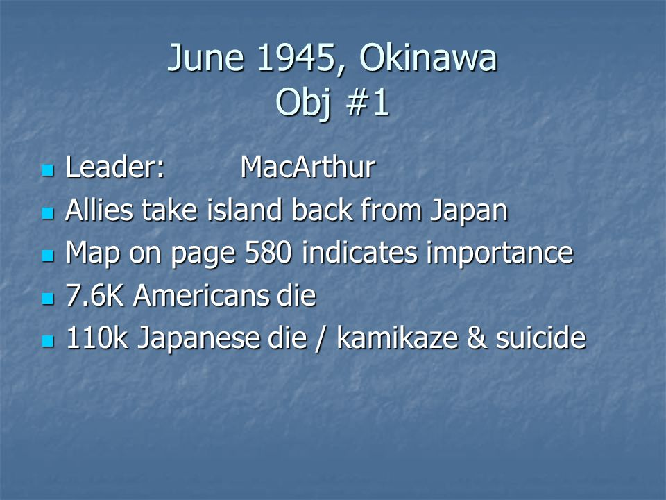 June 1945, Okinawa Obj #1 Leader: MacArthur