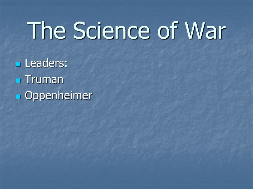 The Science of War Leaders: Truman Oppenheimer