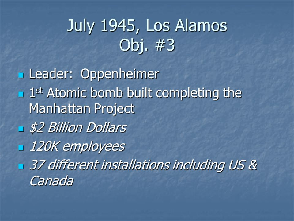 July 1945, Los Alamos Obj. #3 Leader: Oppenheimer
