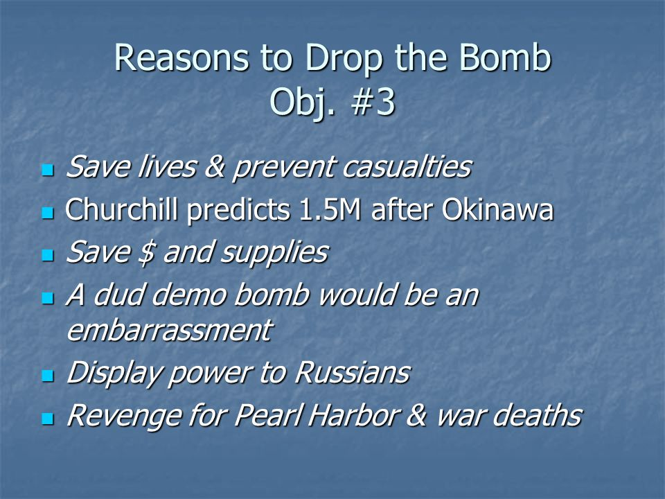 Reasons to Drop the Bomb Obj. #3