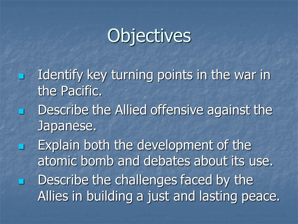 Objectives Identify key turning points in the war in the Pacific.