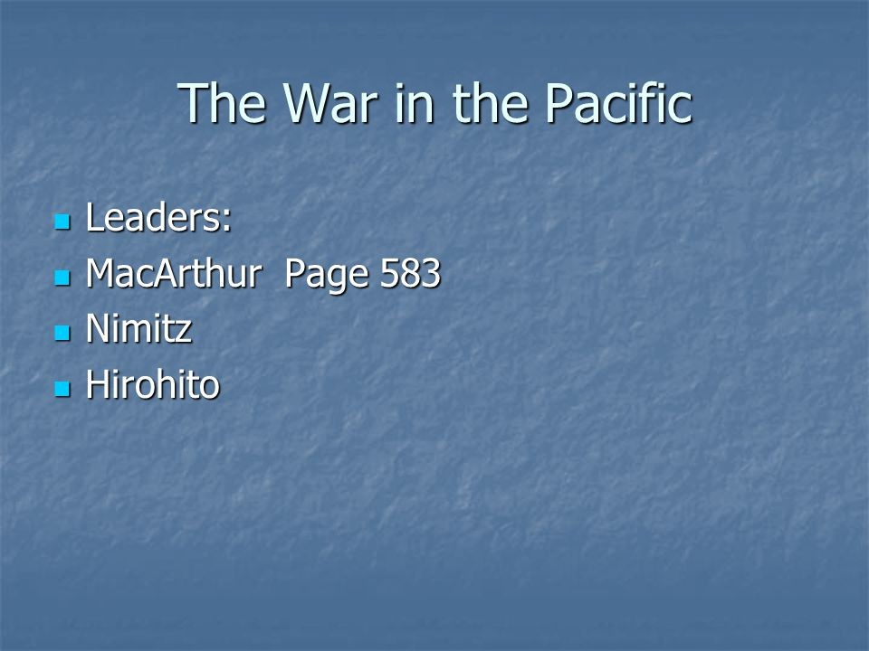 The War in the Pacific Leaders: MacArthur Page 583 Nimitz Hirohito