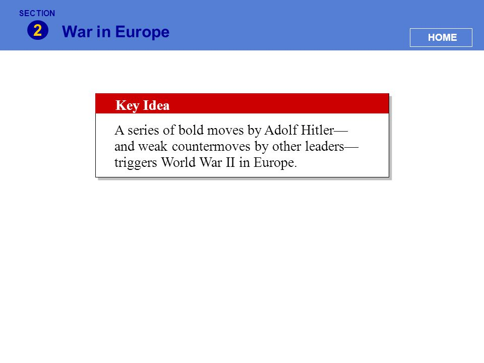 SECTION 2. War in Europe. HOME. Key Idea.