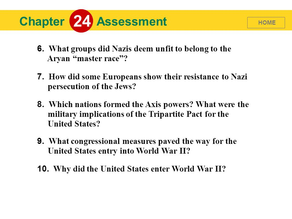 24 Chapter. Assessment. HOME. 6. What groups did Nazis deem unfit to belong to the Aryan master race