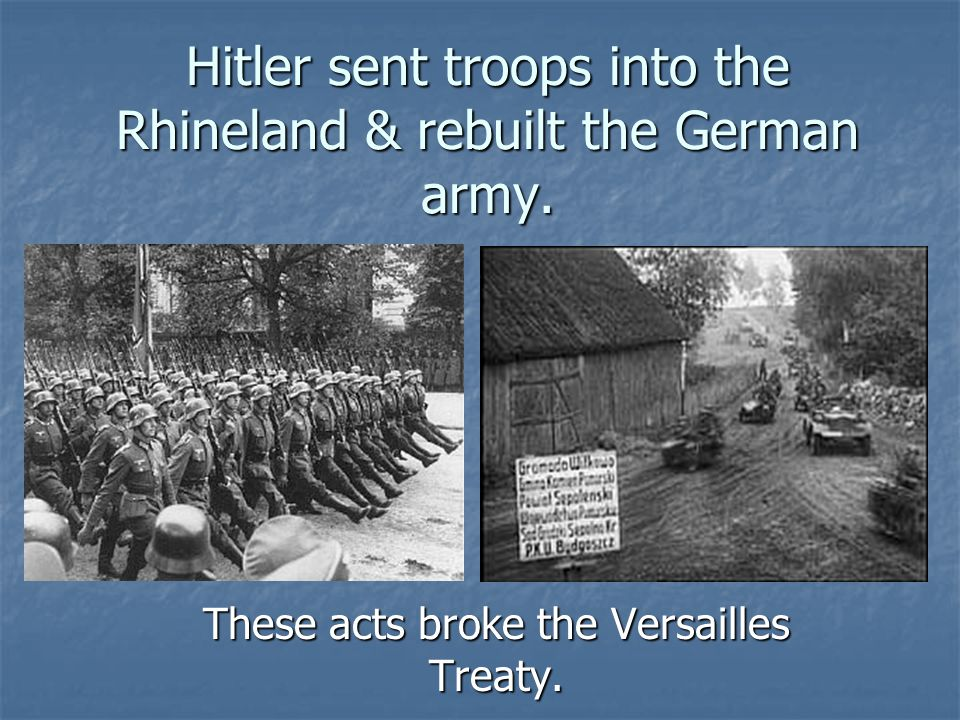 Hitler sent troops into the Rhineland & rebuilt the German army.