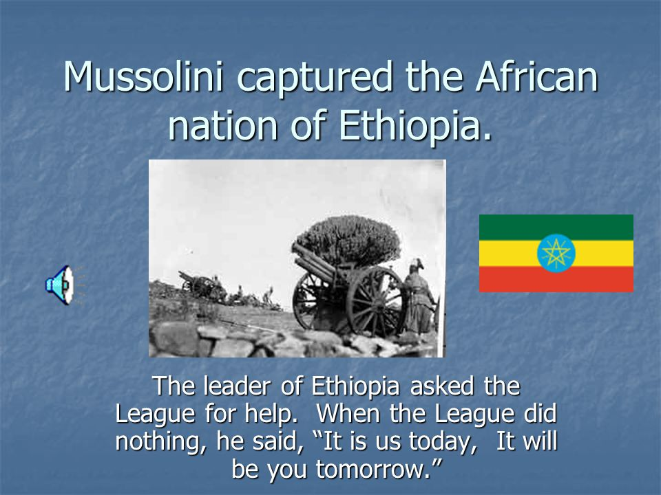 Mussolini captured the African nation of Ethiopia.