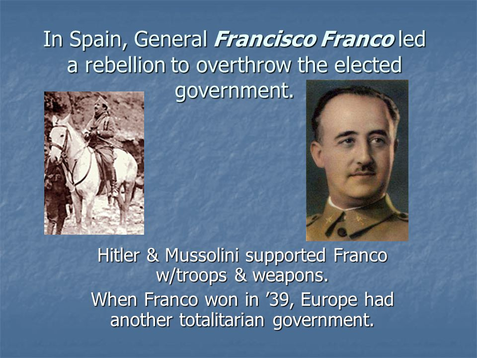 In Spain, General Francisco Franco led a rebellion to overthrow the elected government.