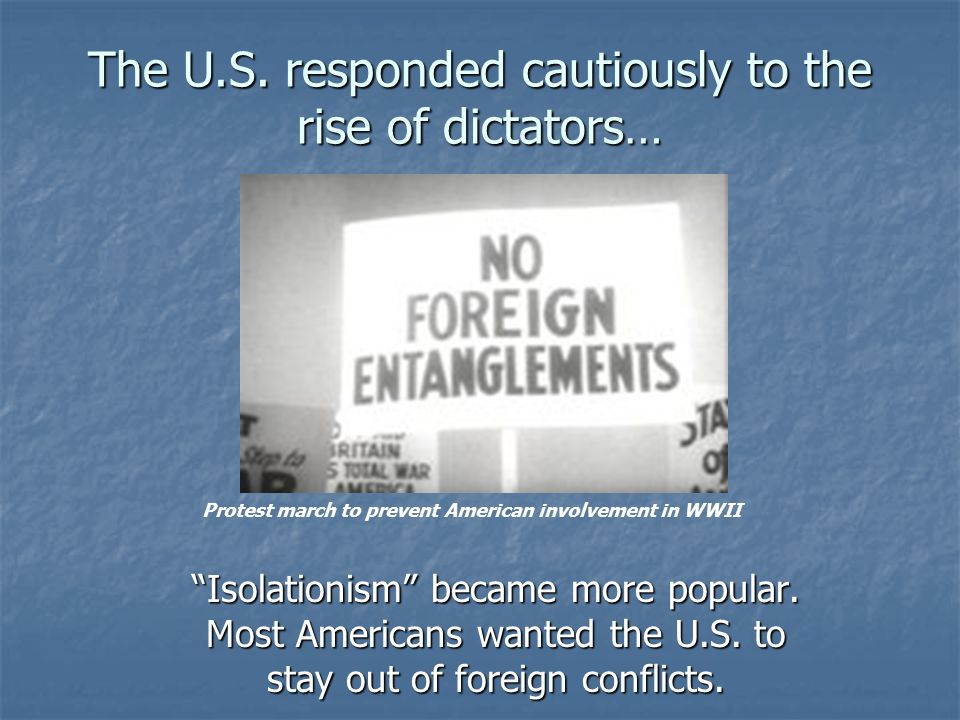 The U.S. responded cautiously to the rise of dictators…