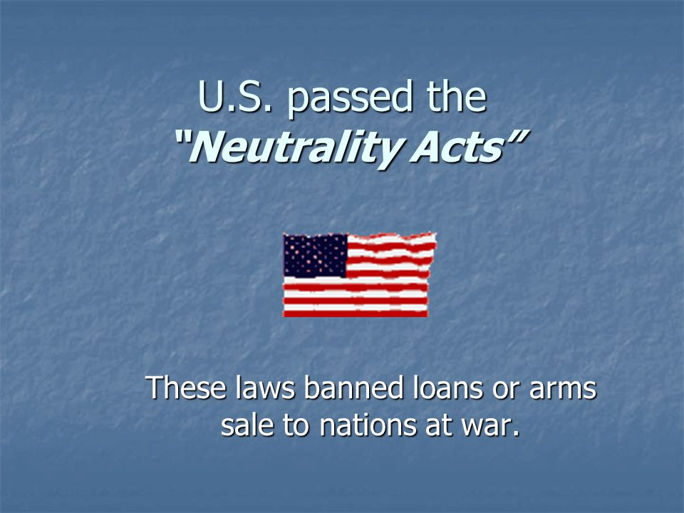 U.S. passed the Neutrality Acts