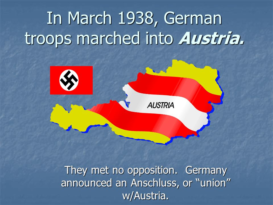 In March 1938, German troops marched into Austria.