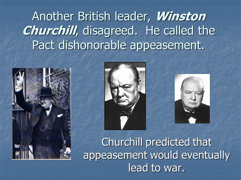 Churchill predicted that appeasement would eventually lead to war.