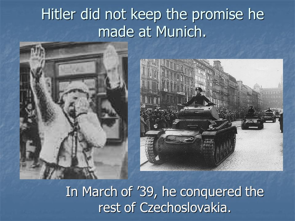 Hitler did not keep the promise he made at Munich.