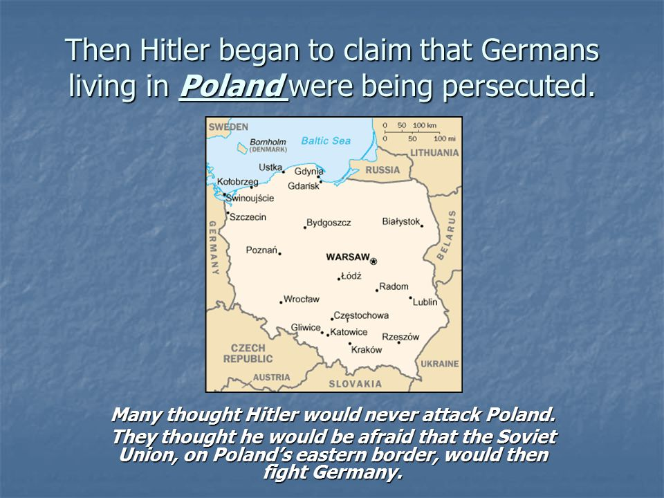 Many thought Hitler would never attack Poland.