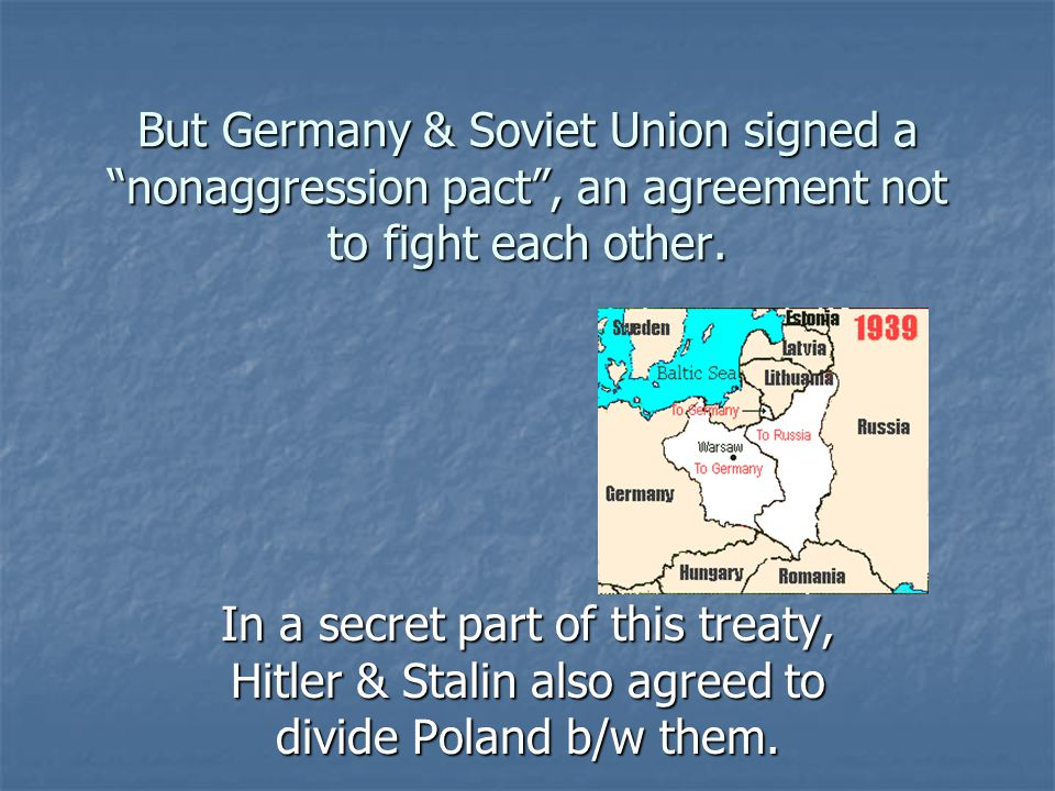 But Germany & Soviet Union signed a nonaggression pact , an agreement not to fight each other.