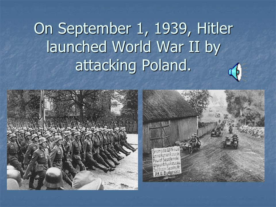 On September 1, 1939, Hitler launched World War II by attacking Poland.
