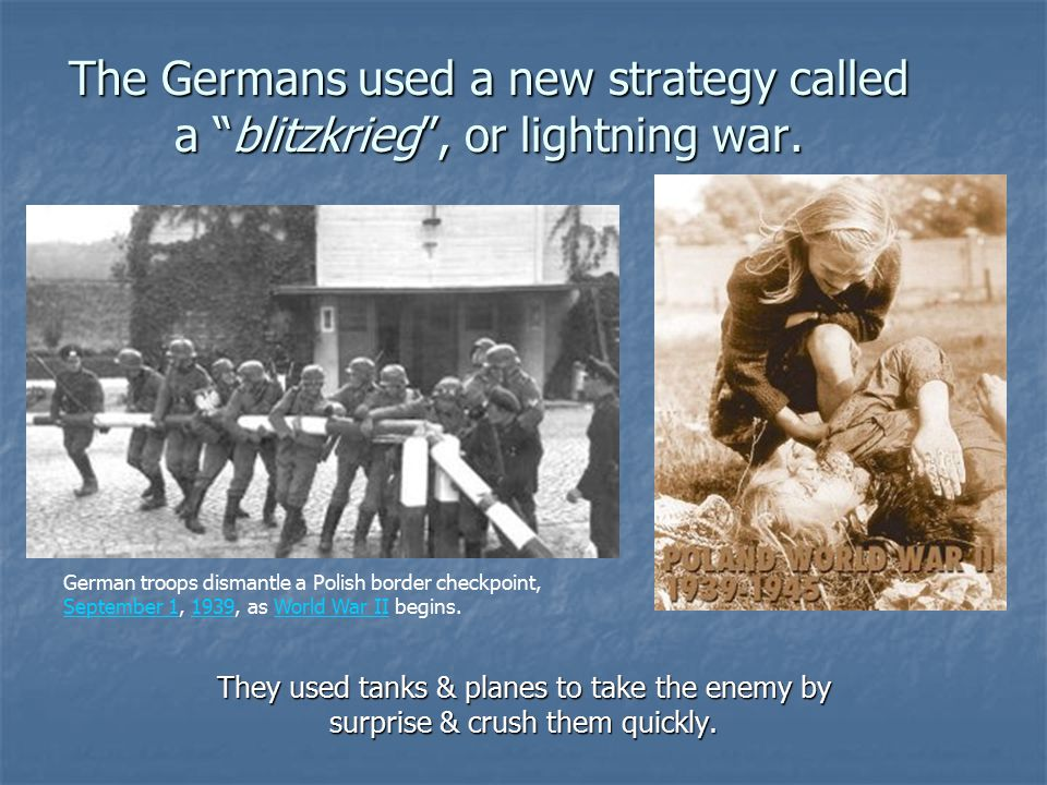 The Germans used a new strategy called a blitzkrieg , or lightning war.