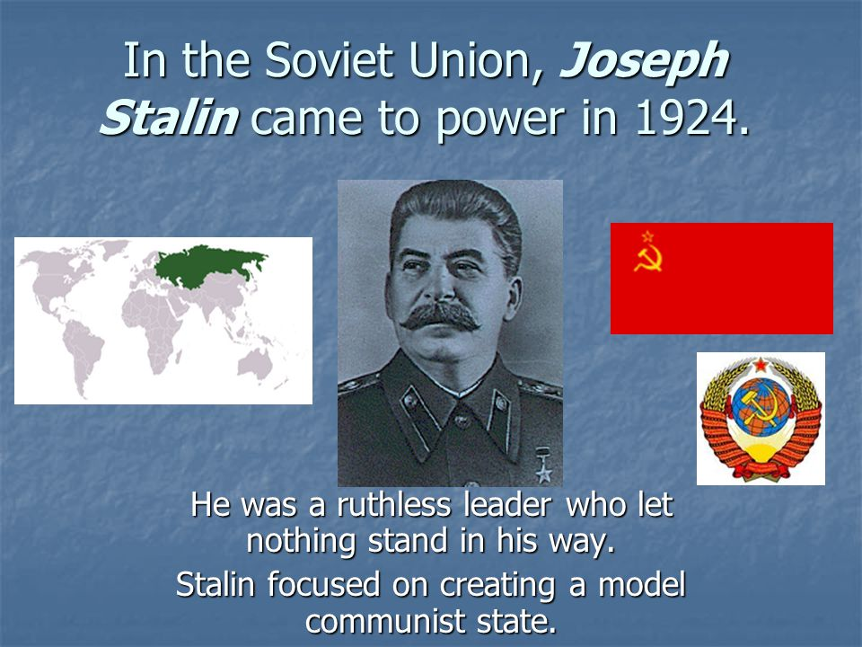 In the Soviet Union, Joseph Stalin came to power in 1924.