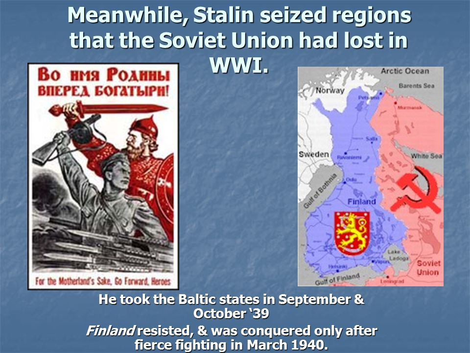 He took the Baltic states in September & October '39