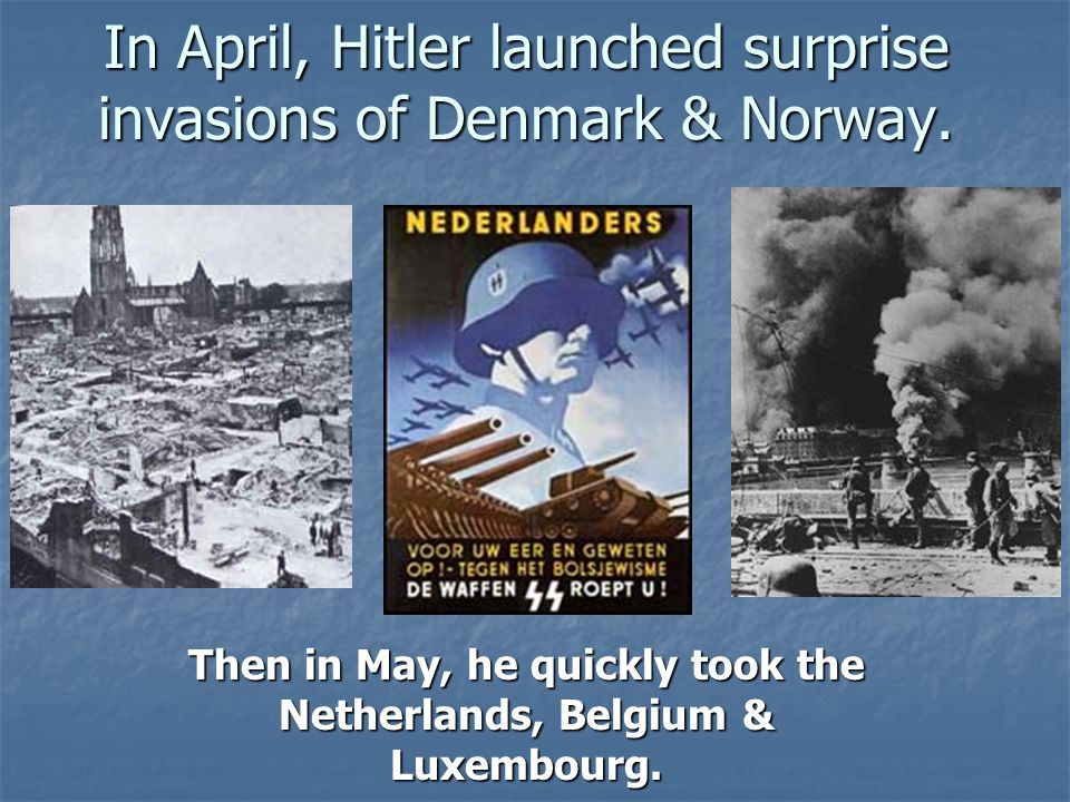 In April, Hitler launched surprise invasions of Denmark & Norway.