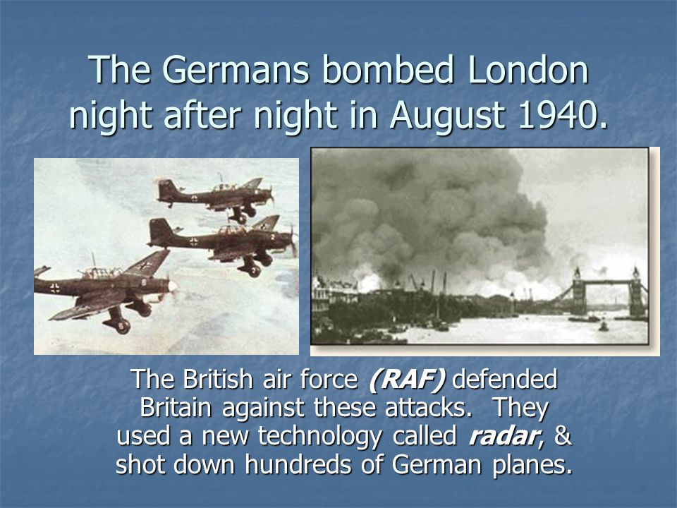 The Germans bombed London night after night in August 1940.