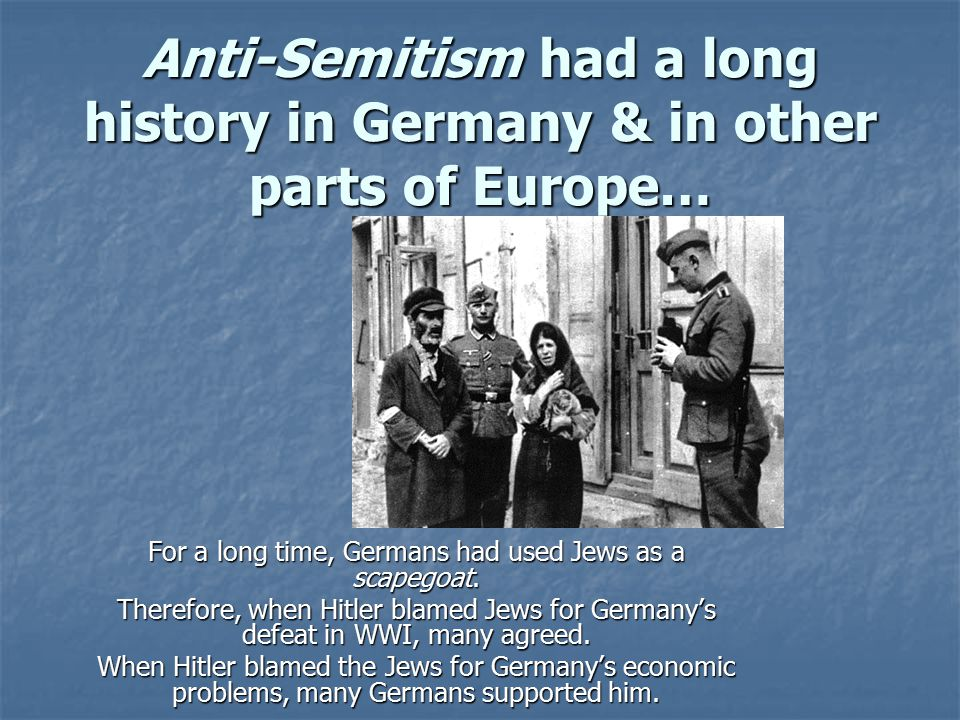 For a long time, Germans had used Jews as a scapegoat.