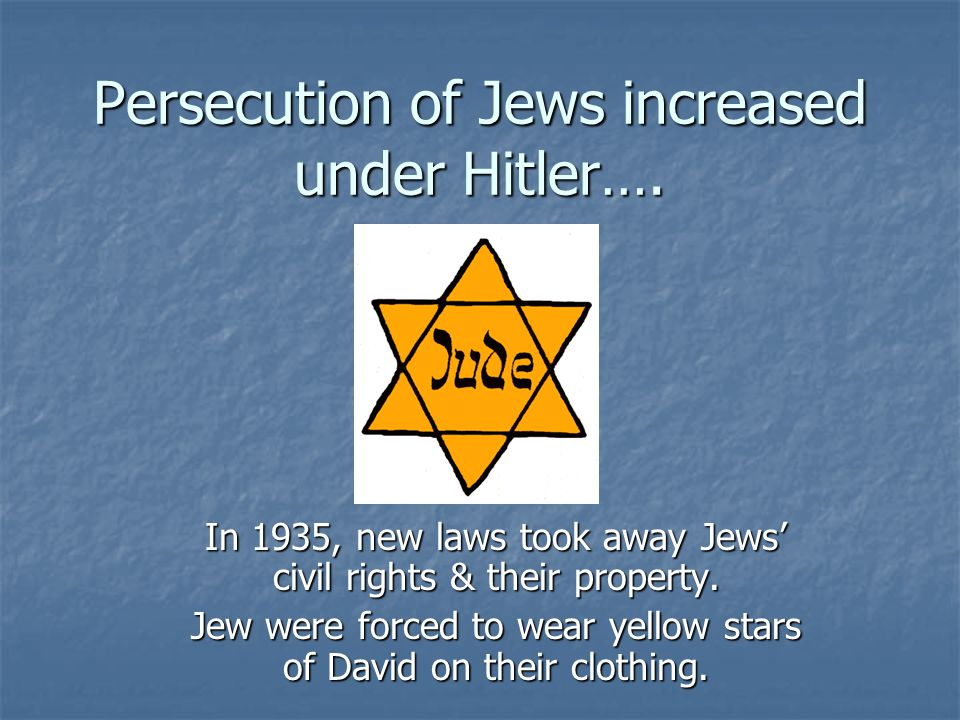 Persecution of Jews increased under Hitler….