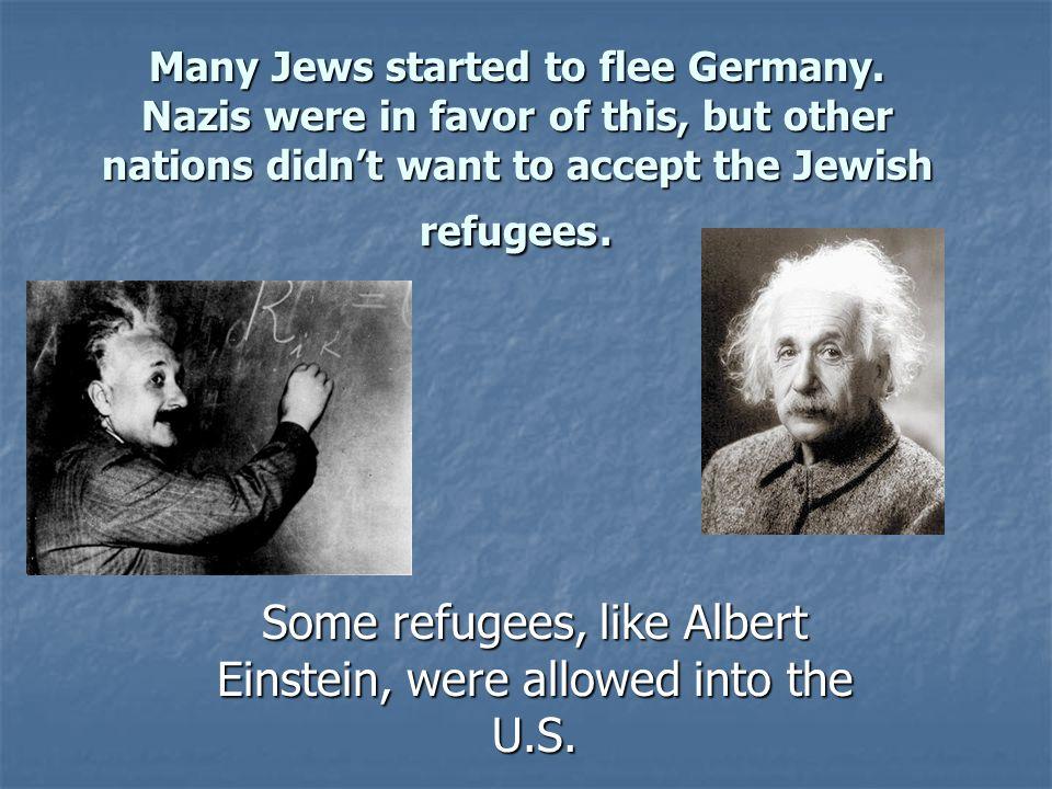 Some refugees, like Albert Einstein, were allowed into the U.S.