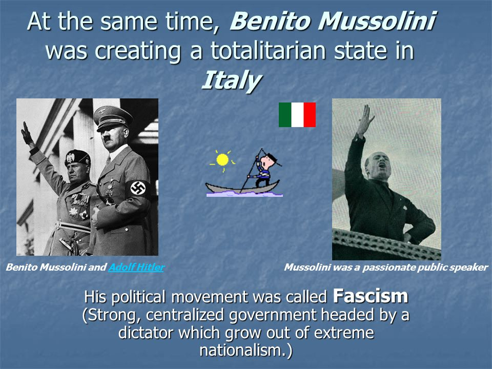 At the same time, Benito Mussolini was creating a totalitarian state in Italy