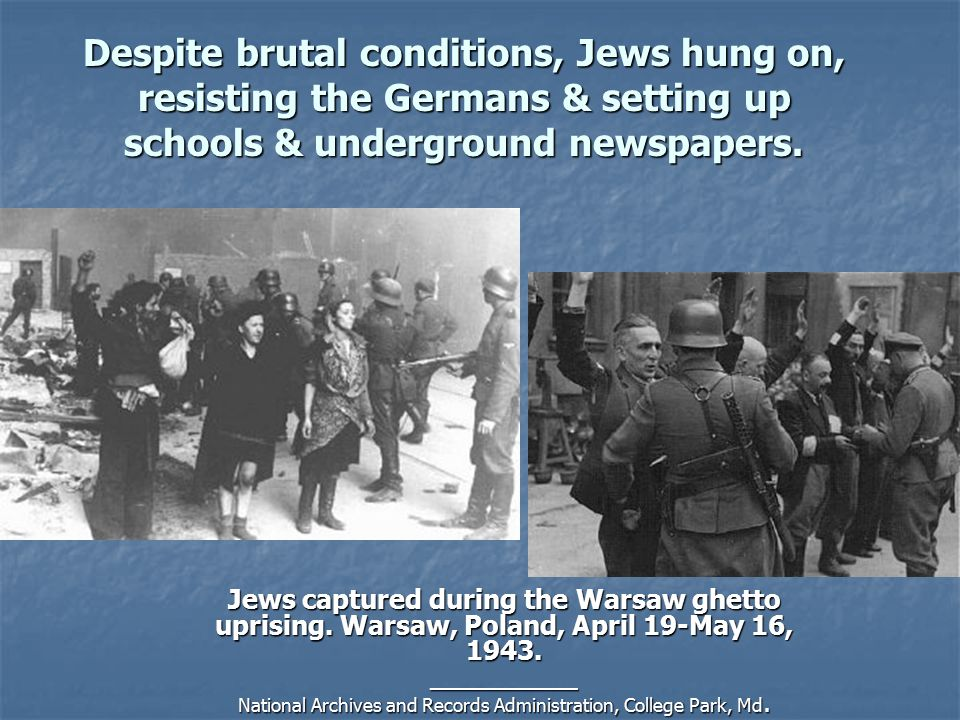 Despite brutal conditions, Jews hung on, resisting the Germans & setting up schools & underground newspapers.