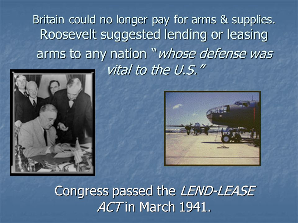 Congress passed the LEND-LEASE ACT in March 1941.
