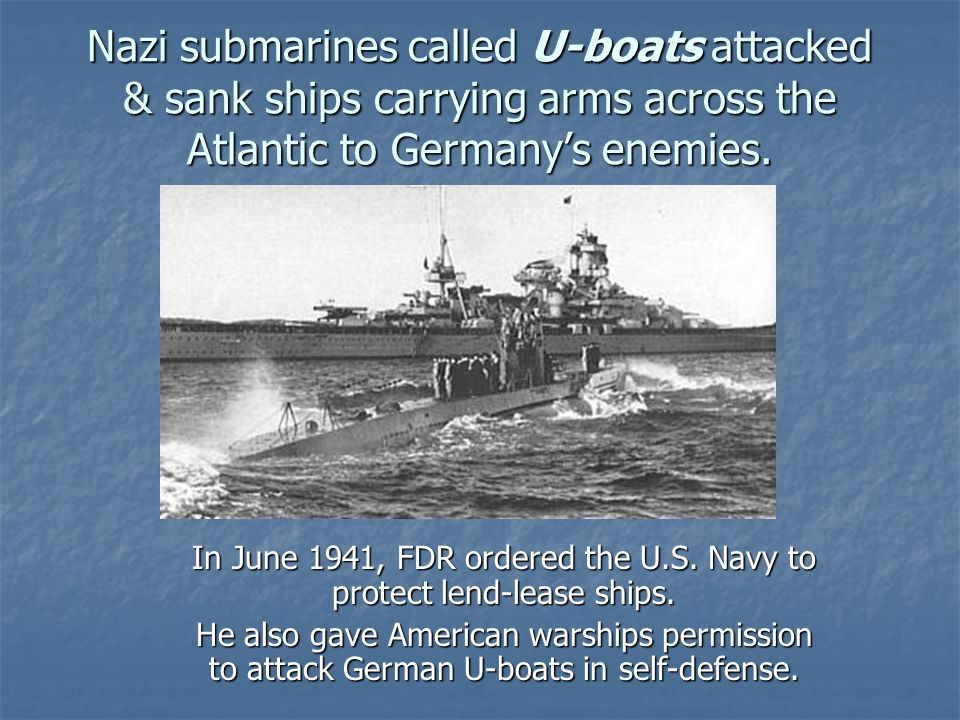 In June 1941, FDR ordered the U.S. Navy to protect lend-lease ships.