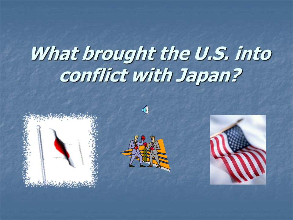 What brought the U.S. into conflict with Japan