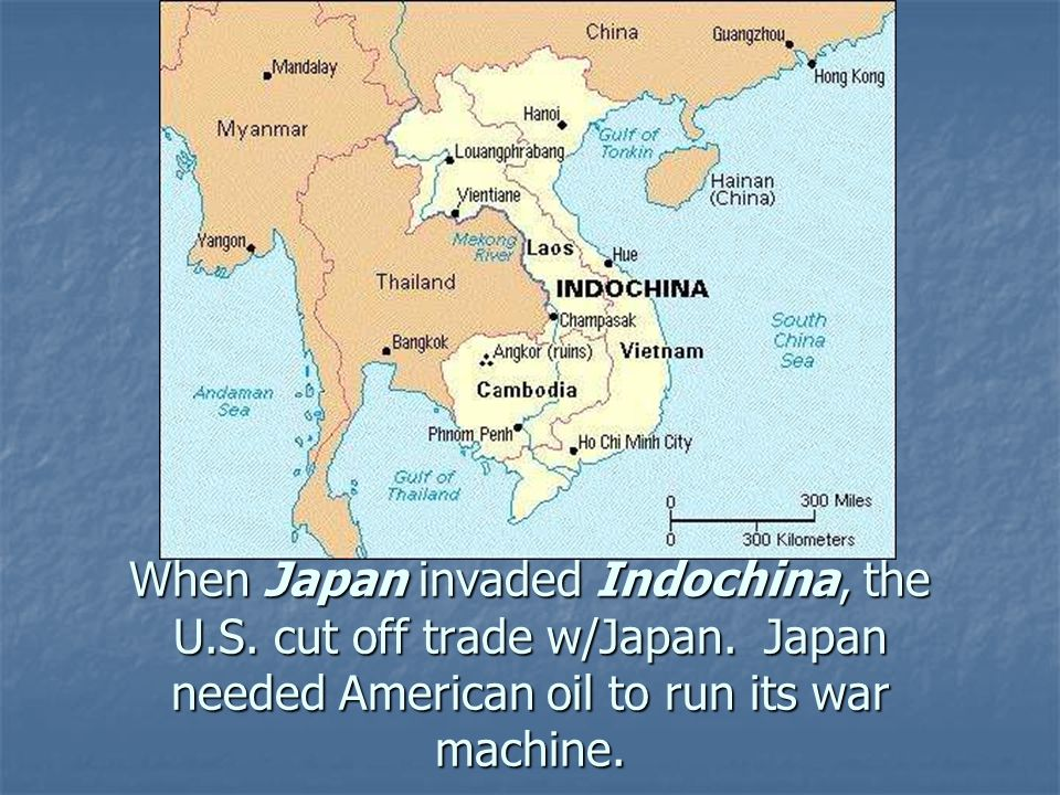 When Japan invaded Indochina, the U. S. cut off trade w/Japan