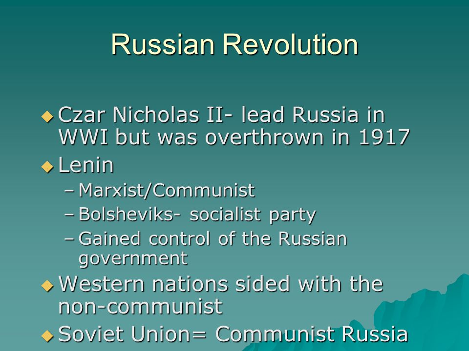 Russian Revolution Czar Nicholas II- lead Russia in WWI but was overthrown in 1917. Lenin. Marxist/Communist.