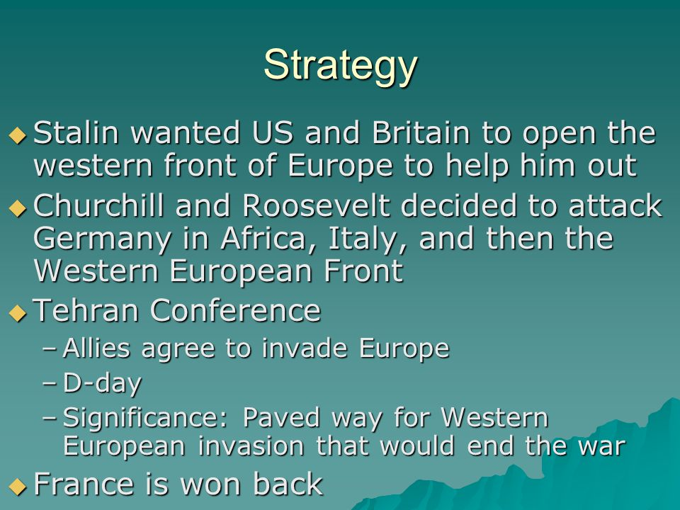 Strategy Stalin wanted US and Britain to open the western front of Europe to help him out.