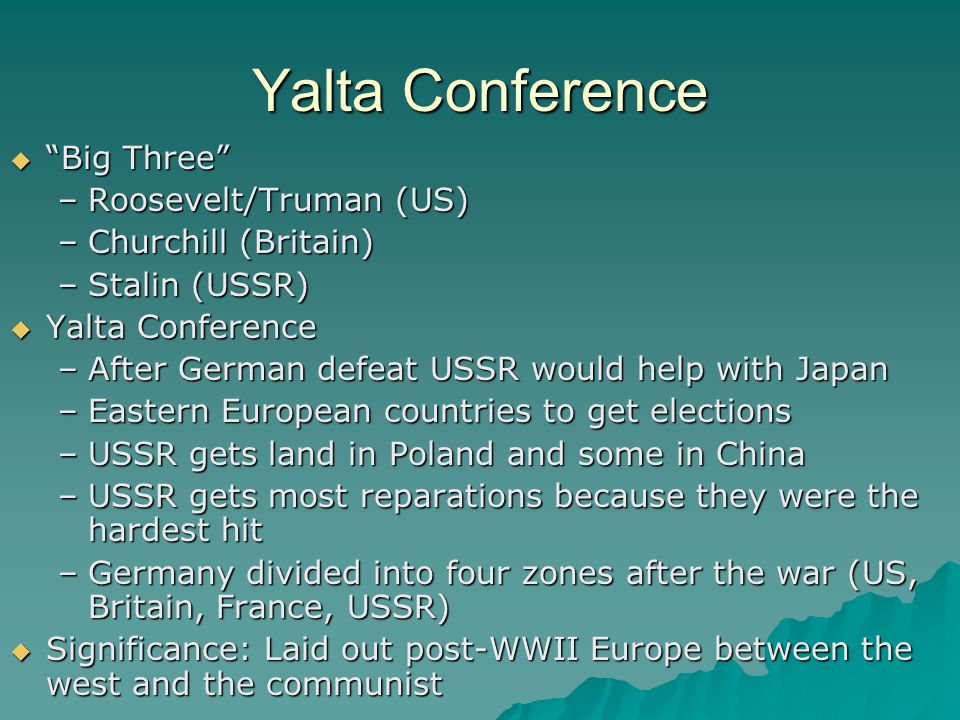 Yalta Conference Big Three Roosevelt/Truman (US) Churchill (Britain)