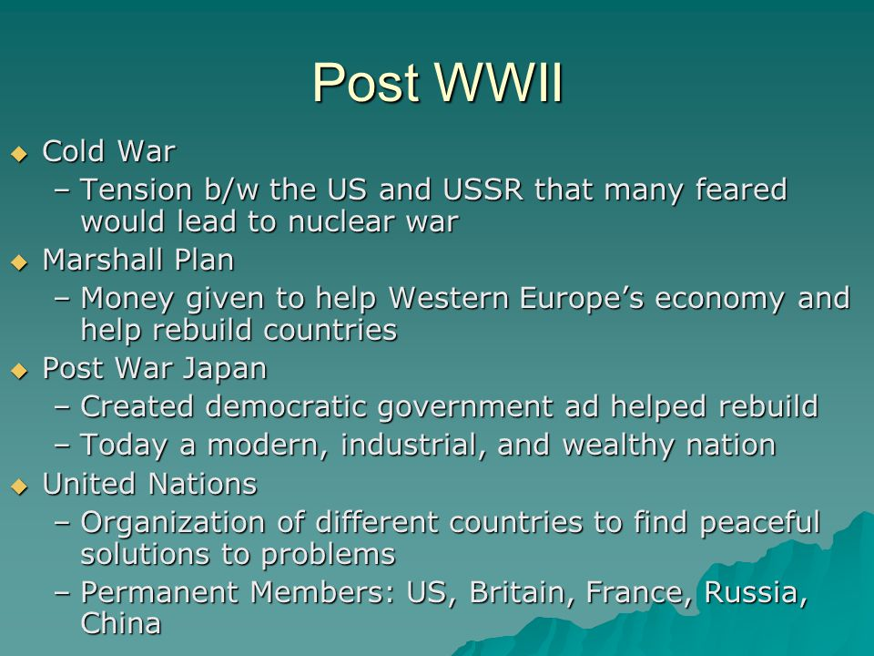 Post WWII Cold War. Tension b/w the US and USSR that many feared would lead to nuclear war. Marshall Plan.