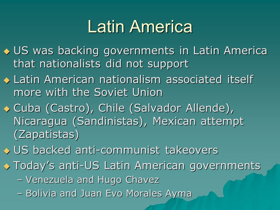 Latin America US was backing governments in Latin America that nationalists did not support.