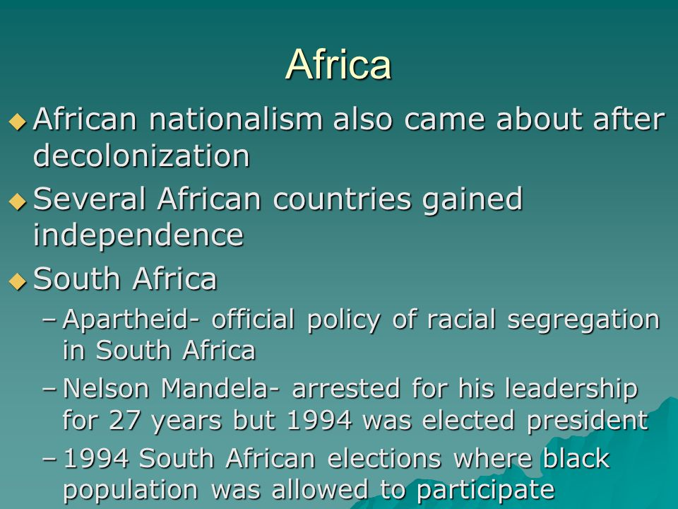 Africa African nationalism also came about after decolonization