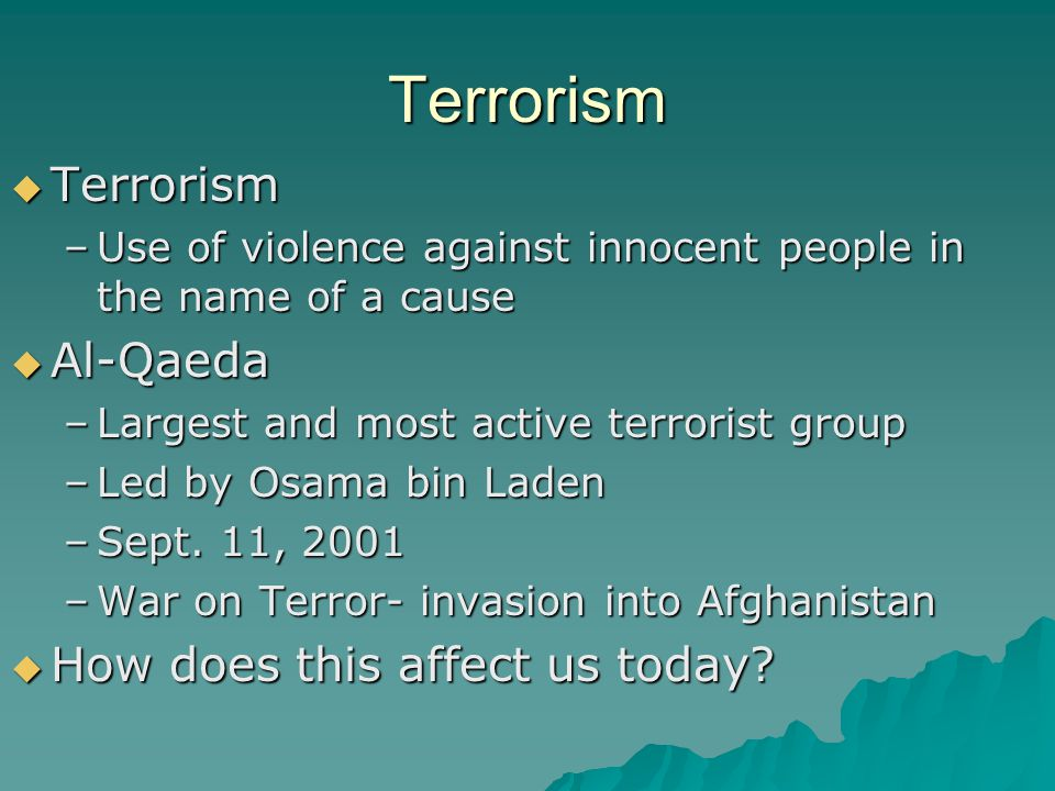 Terrorism Terrorism Al-Qaeda How does this affect us today