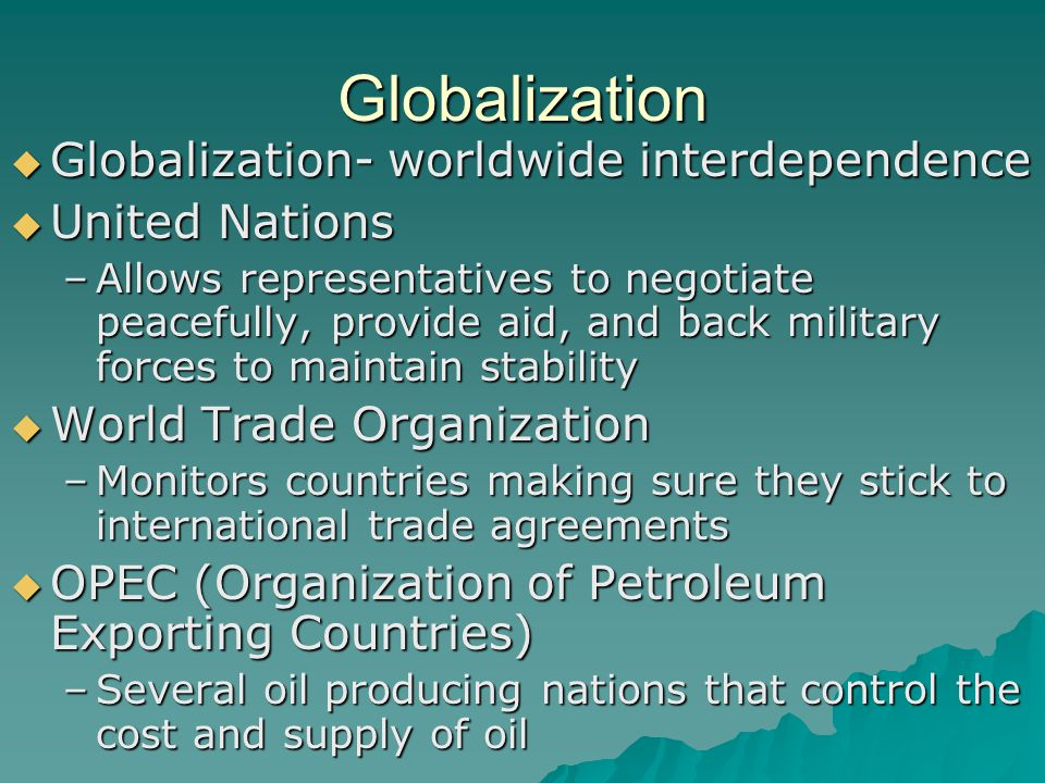 Globalization Globalization- worldwide interdependence United Nations