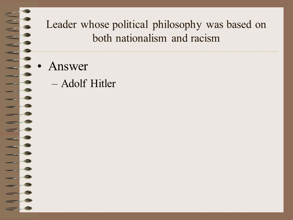 Leader whose political philosophy was based on both nationalism and racism