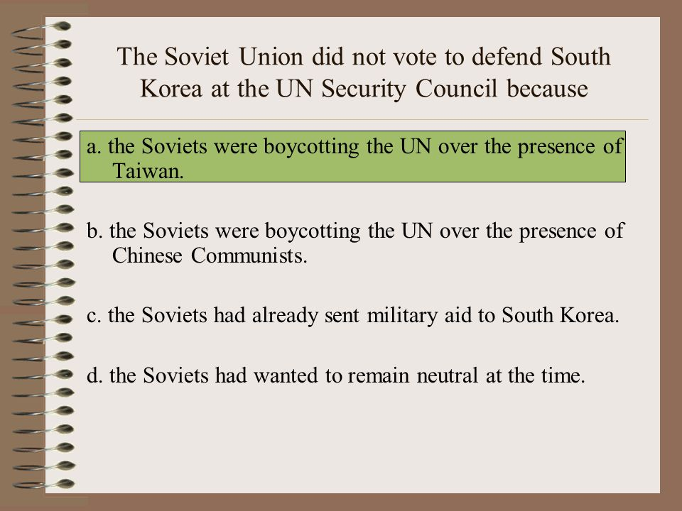 The Soviet Union did not vote to defend South Korea at the UN Security Council because