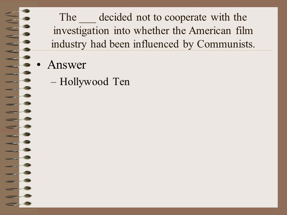 The ___ decided not to cooperate with the investigation into whether the American film industry had been influenced by Communists.